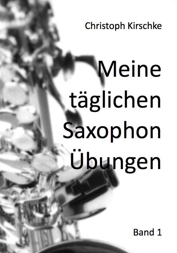 Christoph Kirschke – Saxophon lernen und spielen – Unterricht und Musikstücke – Mein Saxophone Buch, Titel